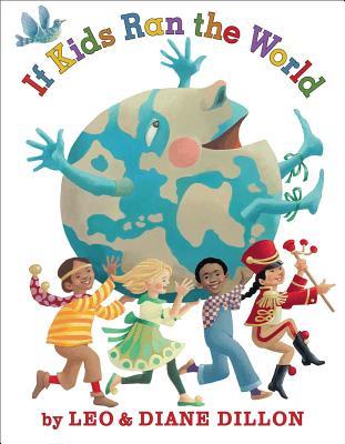 If Kids Ran the World By Dillon, Leo/ Dillon, Diane
