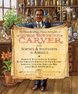 The Groundbreaking, Chance-Taking Life of George Washington Carver and Science and Invention in America By Harness, Cheryl
